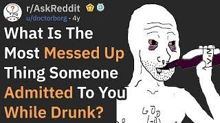 Screwed Up Secrets People Revealed While Drunk (r/AskReddit)