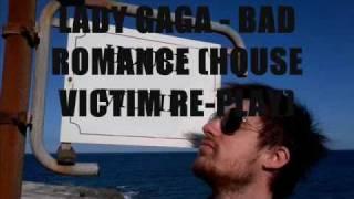 LADY GAGA - BAD ROMANCE (HOUSE VICTIM RE-PLAY).wmv
