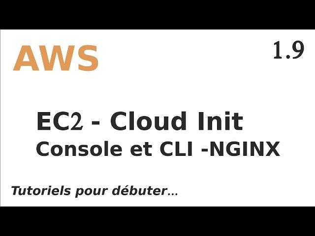 AWS - 1.9. EC2 : CLOUD INIT EN CLI ET CONSOLE - NGINX