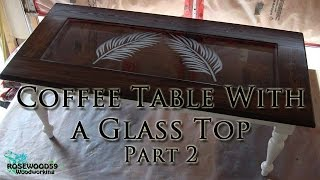 How To Make A Coffee Table With A Glass Top (part 2)