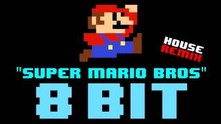 Super Mario Bros Theme (8 Bit House Remix Cover Version) [Tribute to NES] - 8 Bit Universe
