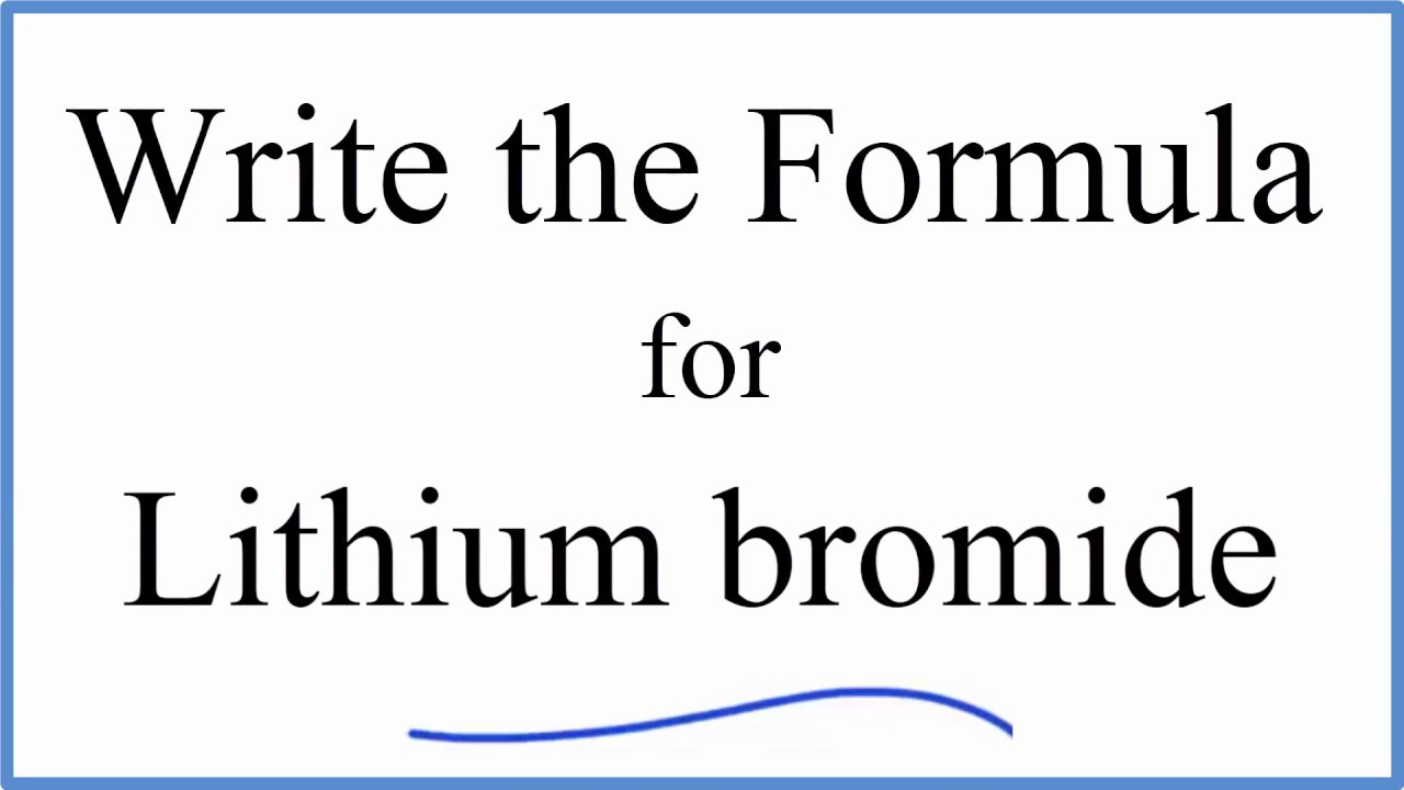 How To Write The Formula For Lithium Bromide Youtube