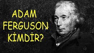 ADAM FERGUSON KİMDİR?