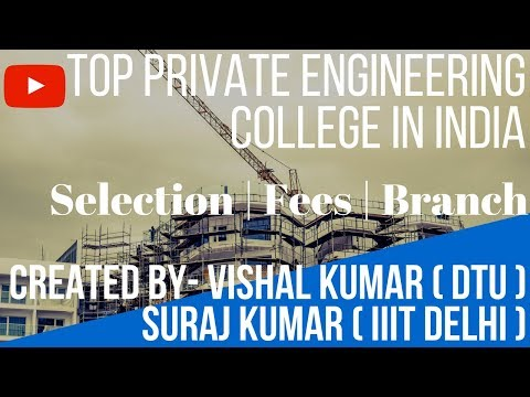 Top 10 Private Engineering Colleges in India - Selection Procedure | Fees | Branch - College Option