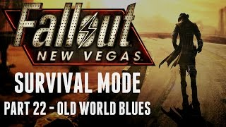 Fallout: New Vegas - Survival Mode - Part 22 - Old World Blues