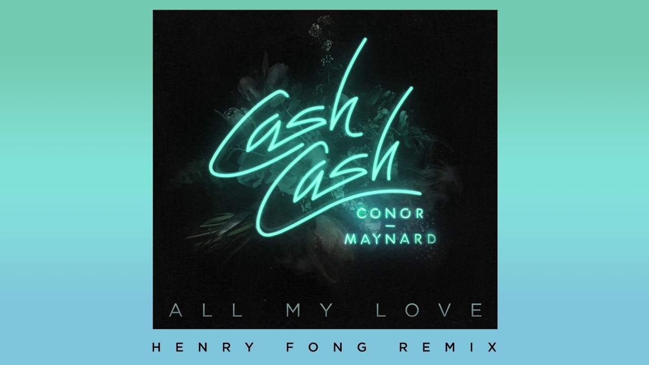cash-cash-all-my-love-feat-conor-maynard-henry-fong-remix-cash-cash