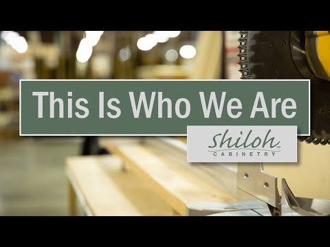 This Is Who We Are -Shiloh Cabinetry™