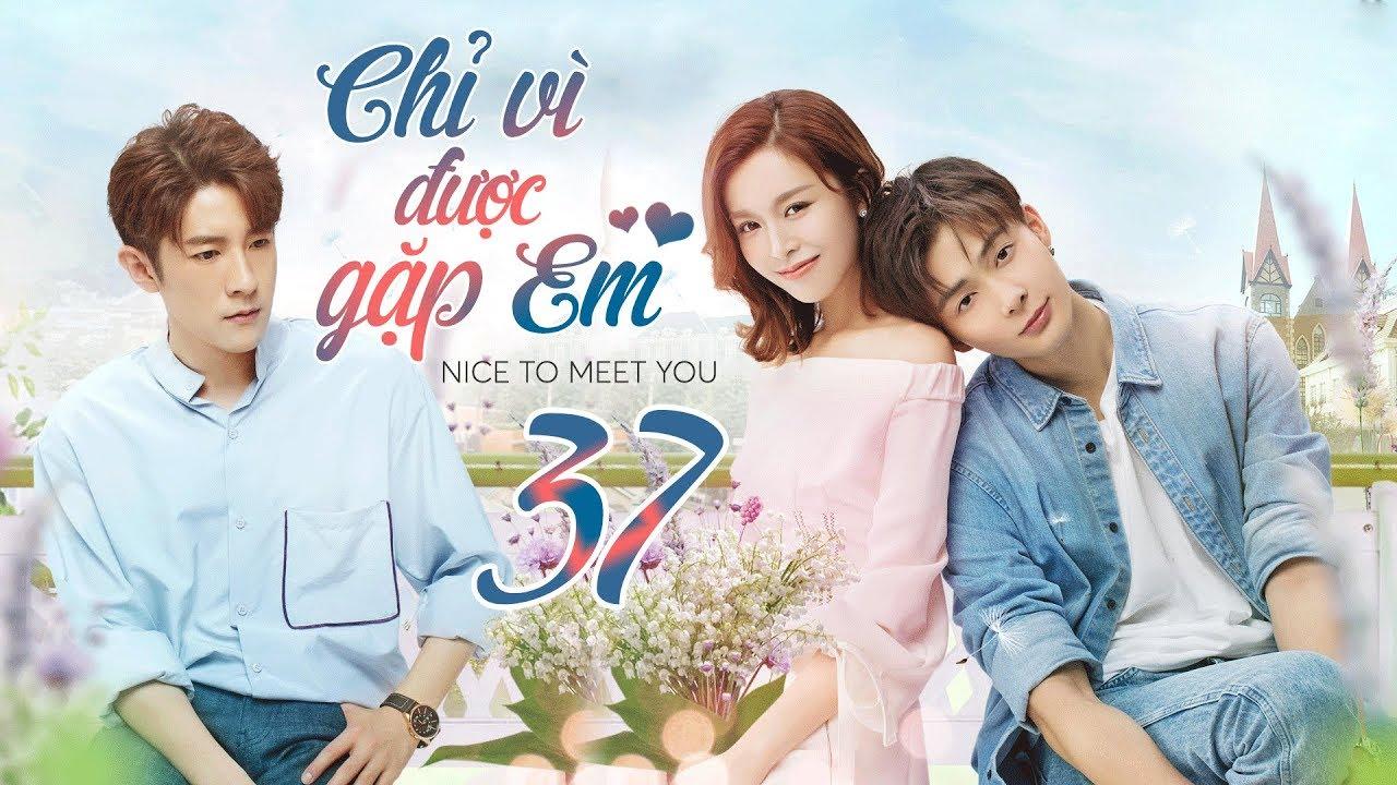 Chỉ Vì Được Gặp Em - Tập 37 [Vietsub - FULL HD] | Phim Trung Quốc Hiện Đại Hay Nhất 2019