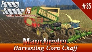 Farming Simulator 2015 - Manchester Ep35 - Harvesting Corn Chaff