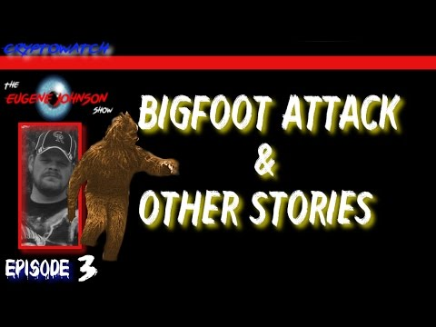 The Eugene Johnson Show - Bigfoot Attack & Other Stories