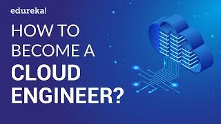 How to Become a Cloud Engineer? | Cloud Engineer Salary | Cloud Training | Edureka