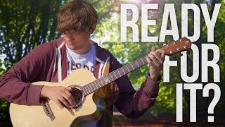 taylor swift   ready for it?   fingerstyle guitar cover