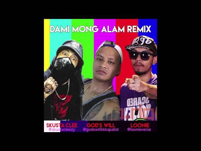 DAMI MONG ALAM REMIX - SKUSTA CLEE x GODS WILL x LOONIE