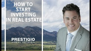 How To Start Investing In Real Estate :Northern Colorado Real Estate Agent