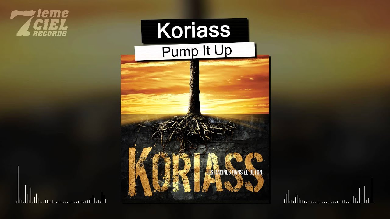 Koriass Les Racines Dans Le Béton Pump It Up Audio Youtube