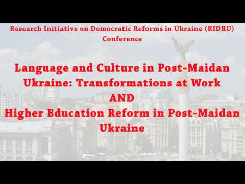 Language and Culture in Post-Maidan  AND Higher Education Reform in Ukraine