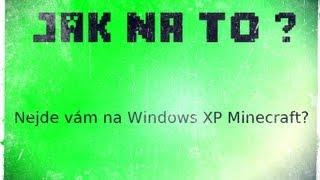 Jak na to ? - Nejde vám na Windows XP Minecraft ?