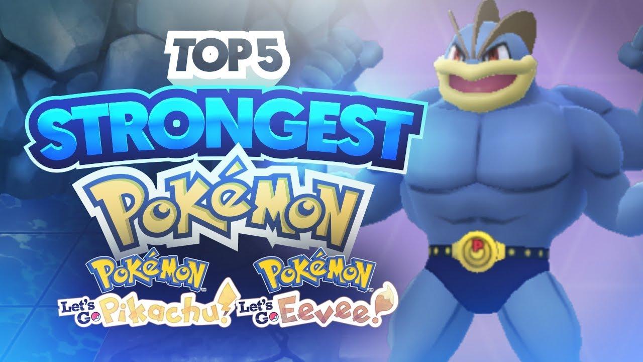 Top 5 Strongest Pokemon in Pokemon Let's Go Pikachu and Let's Go Eevee