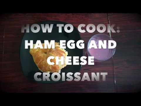 HOW TO COOK: HAM EGG AND CHEESE CROISSANT