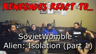 Renegades React to... SovietWomble - Alien Isolation (part 1)