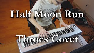 Half Moon Run - Throes Cover