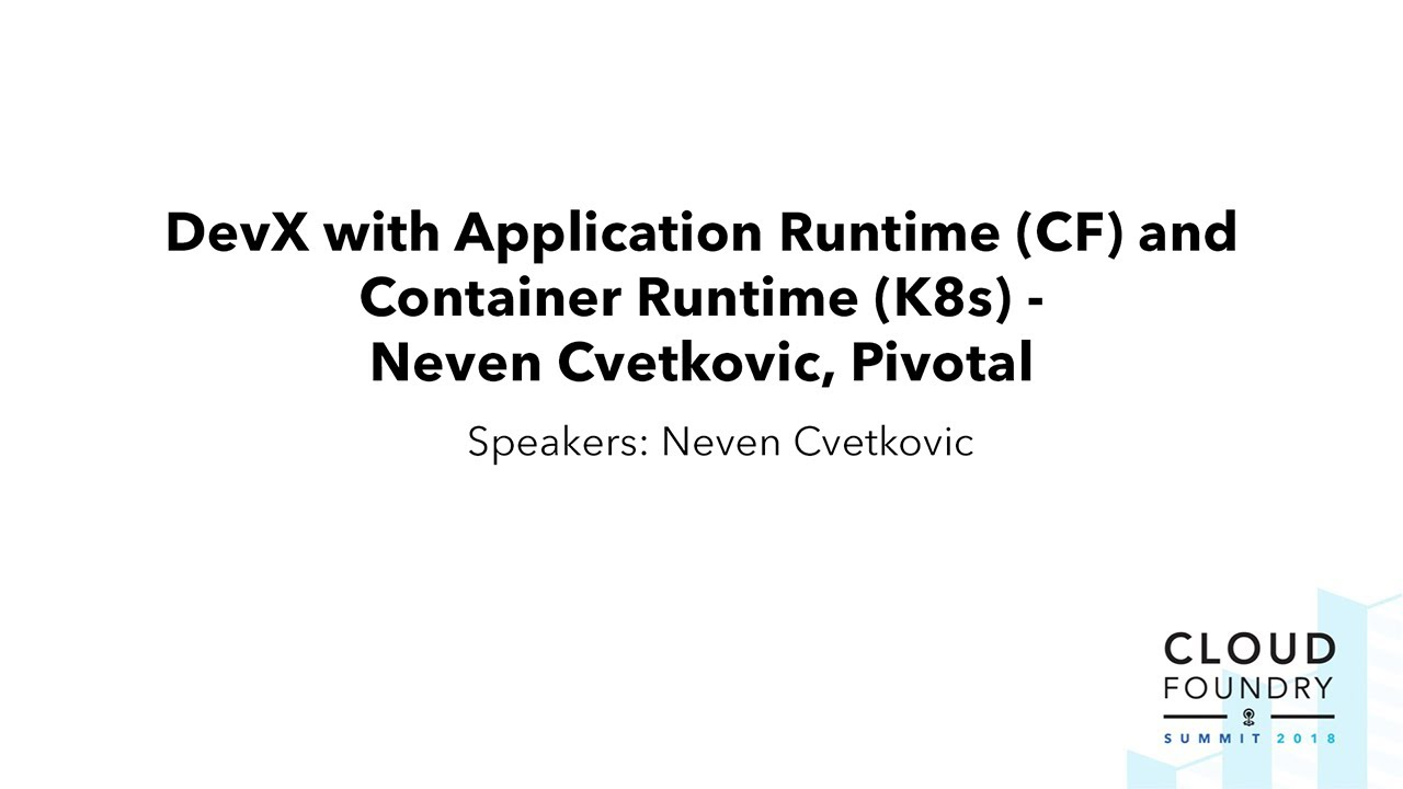 DevX with Application Runtime (CF) and Container Runtime (K8s) - Neven  Cvetkovic, Pivotal