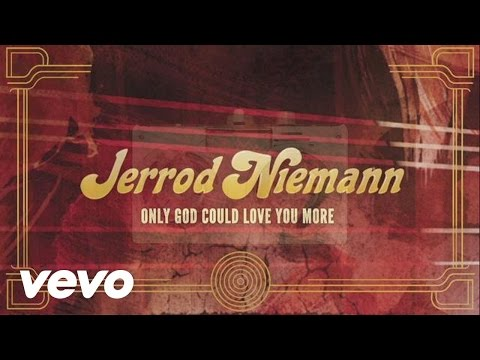 Jerrod Niemann - Only God Could Love You More - Lyric Video