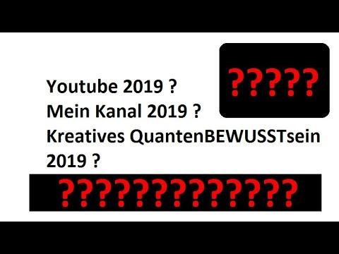 Youtube 2019 ? Mein Kanal 2019 ? Kreatives QuantenBEWUSSTsein 2019 ?