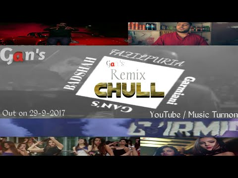 Chull   BADSHAH, FAZILPURIA FT.  GAN'S & GARMIANI ||Latest|| ||Remix|| 2017
