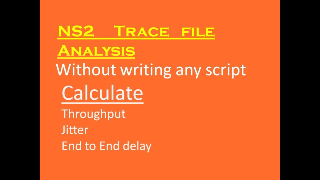 How to calculate throughput, jitter, end to end delay for ns19 trace file