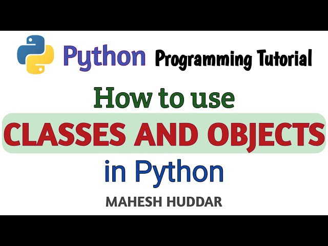 Classes and Objects - Python Application Tutorial by Mahesh Huddar