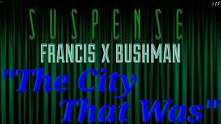 """The City That Was"" • FRANCIS X BUSHMAN • SUSPENSE Best Episodes"