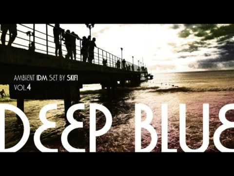 """Ambient IDM mix """"DEEP BLUE"""" by SKIFI Vol.4"""