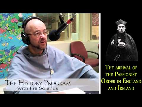 Fra Solanus talks about the arrival of the Passionist Order in England and Ireland
