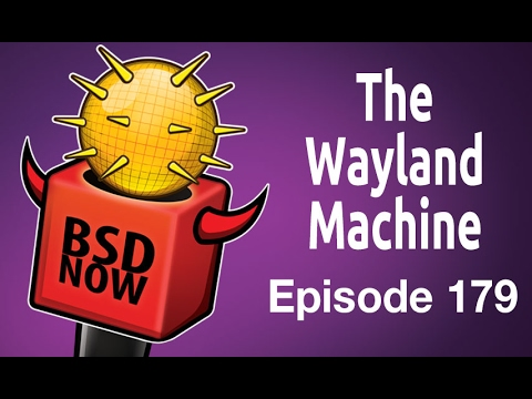 The Wayland Machine | BSD Now 179