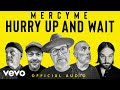 MercyMe - Hurry Up and Wait (Official Audio)