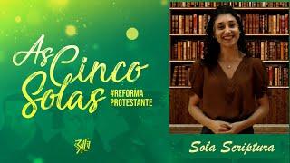 As 5 Solas da Reforma Protestante 4 : #SolaScriptura - Somente as Escrituras
