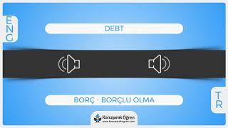 Debt Nedir? Debt İngilizce Türkçe Anlamı Ne Demek? Telaffuzu Nasıl Okunur? Çeviri Sözlük