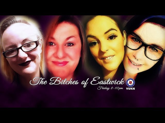 The Bitches of Eastwick - 22/6/2018 -  Live vaping and vape related chat, news, reviews and fun