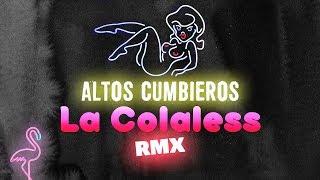 Altos Cumbieros - La colaless │ REMIX