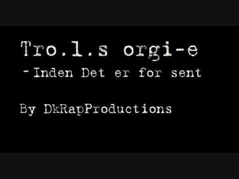 Troo.l.s Orgi-e - inden det er for sent