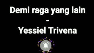 Download Demi raga yang lain    Yessiel Trivena (lirik)