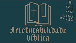 EBD - Irrefutabilidade bíblica (Doutrina das Escrituras) - 1/2