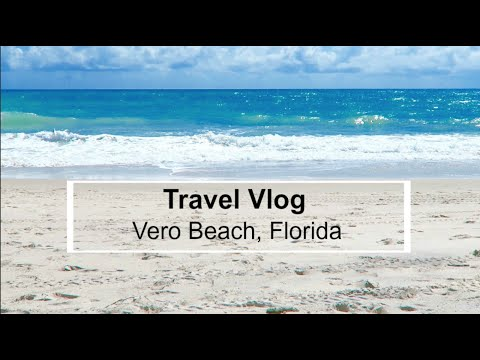Travel Vlog | Vero Beach, Florida