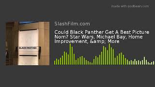 Could Black Panther Get A Best Picture Nom? Star Wars, Michael Bay, Home Improvement, & More