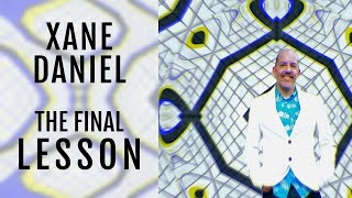 Xane Daniel | The Final Lesson: Living From A Source-Centered Perspective