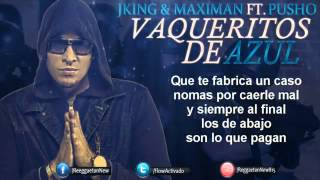 J King Y Maximan Ft  Pusho  - Vaqueritos De Azul (letra)