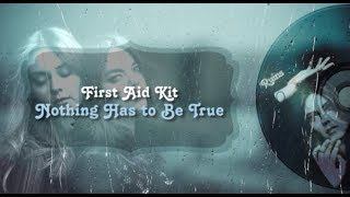 First Aid Kit - Nothing Has to Be True (Lyrics)