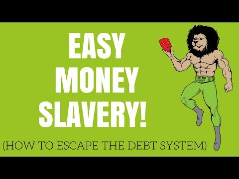 Easy Money Slavery! (How to Escape The Debt System)