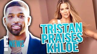 Tristan Thompson PRAISES Khloé Kardashian for